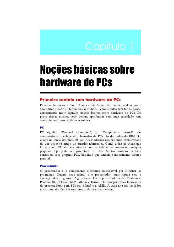 Capítulo 1Noções básicas sobrehardware de PCsPrimeiro contato com hardware de PCsEntender hardware a fundo é uma tarefa ár...