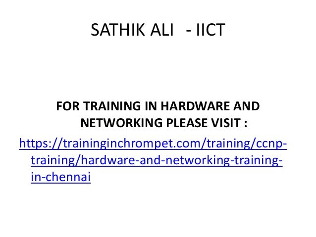 SATHIK ALI - IICT FOR TRAINING IN HARDWARE AND NETWORKING PLEASE VISIT : https://traininginchrompet.com/training/ccnp- tra...