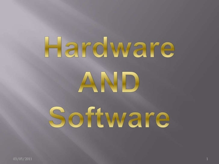 Hardware AND Software<br />03/05/2011<br />1<br />