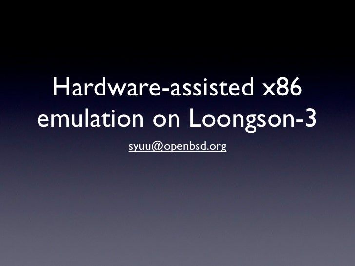 Hardware-assisted x86 emulation on Loongson-3        syuu@openbsd.org