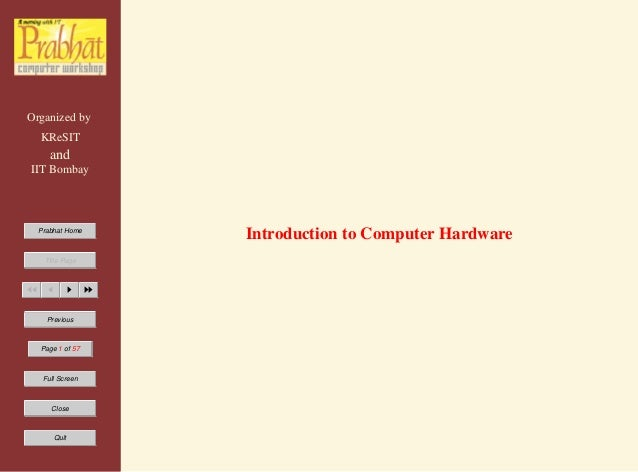 Organized by KReSIT and IIT Bombay Prabhat Home Title Page Previous Page 1 of 57 Full Screen Close Quit Introduction to Co...
