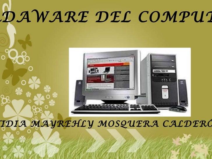 EL HARDAWARE DEL COMPUTADOR NIDIA MAYREHLY MOSQUERA CALDERÓN