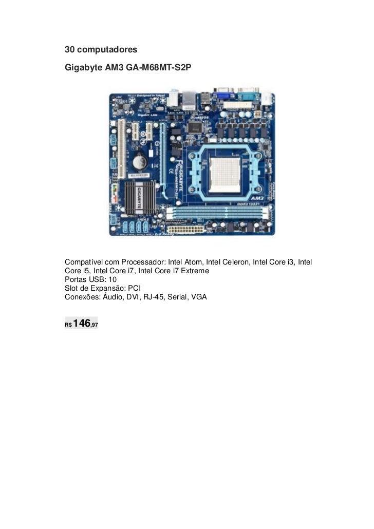 30 computadoresGigabyte AM3 GA-M68MT-S2PCompatível com Processador: Intel Atom, Intel Celeron, Intel Core i3, IntelCore i5...