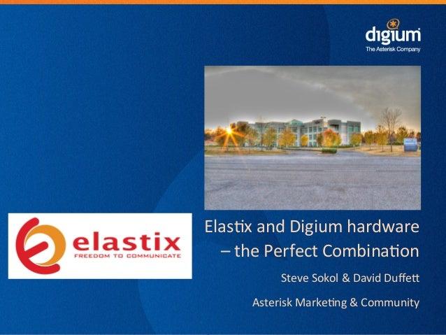 Digium Confiden-al Digium Confiden-al Elas-x and Digium hardware – the Perfect Combina-on Steve So...