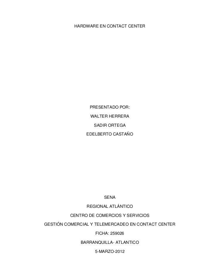 HARDWARE EN CONTACT CENTER                 PRESENTADO POR:                 WALTER HERRERA                  SADIR ORTEGA   ...