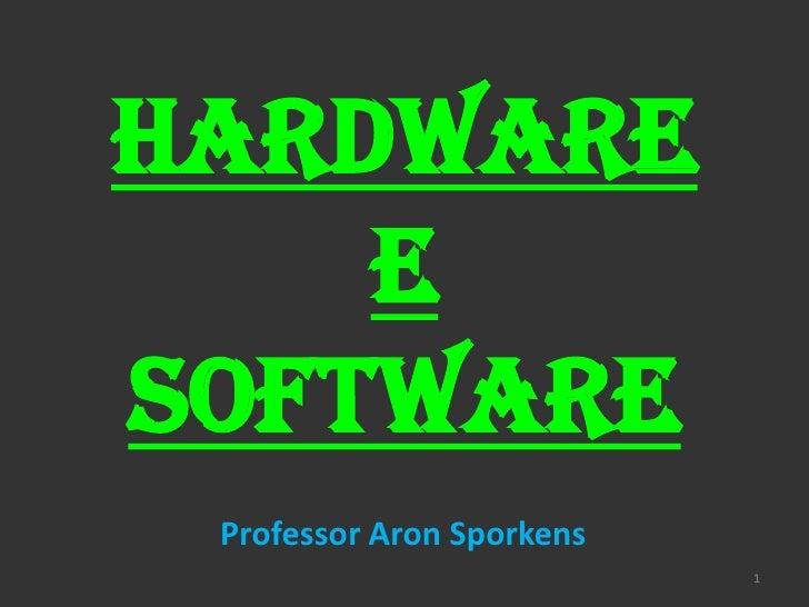 HARDWARE    eSOFTWARE Professor Aron Sporkens                           1