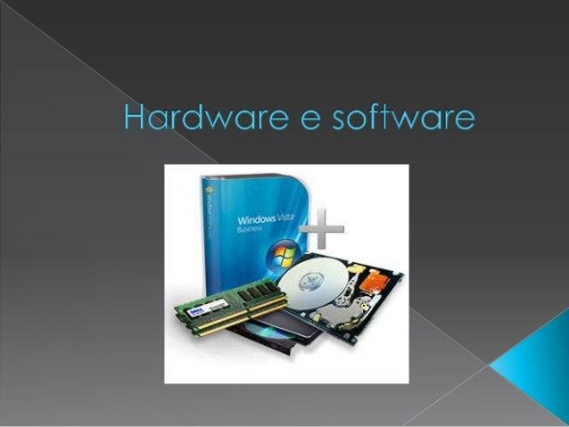  Hardware vs software  Tipos de software  Hardware de entrada(input)e/ou saída (output)de dados e hardware de armazenam...