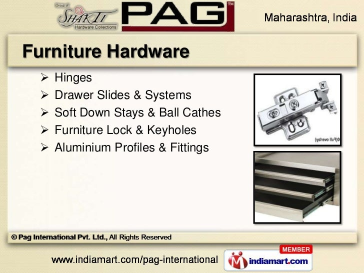 Furniture Hardware    Hinges    Drawer Slides & Systems    Soft Down Stays & Ball Cathes    Furniture Lock & Keyholes ...