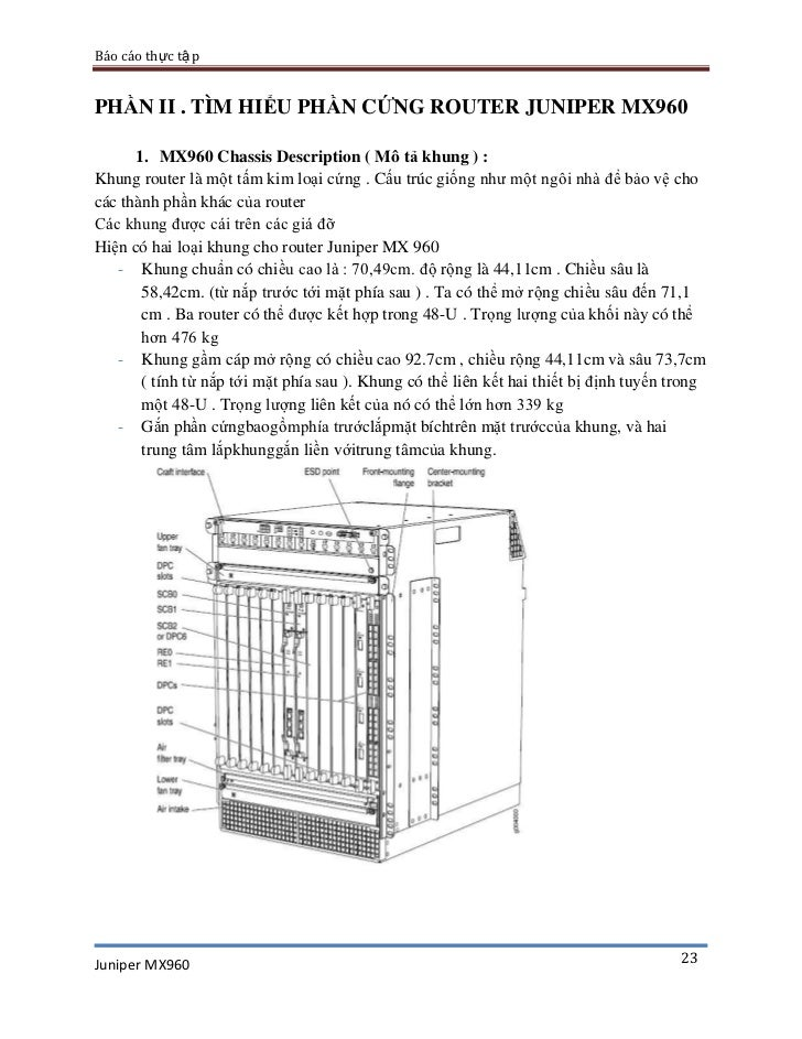 Báo cáo thực tậ pPHẦN II . TÌM HIỂU PHẦN CỨNG ROUTER JUNIPER MX960      1. MX960 Chassis Description ( Mô tả khung ) :Khun...
