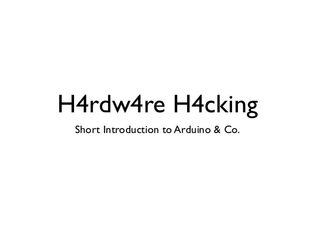 H4rdw4re H4cking  Short Introduction to Arduino & Co.