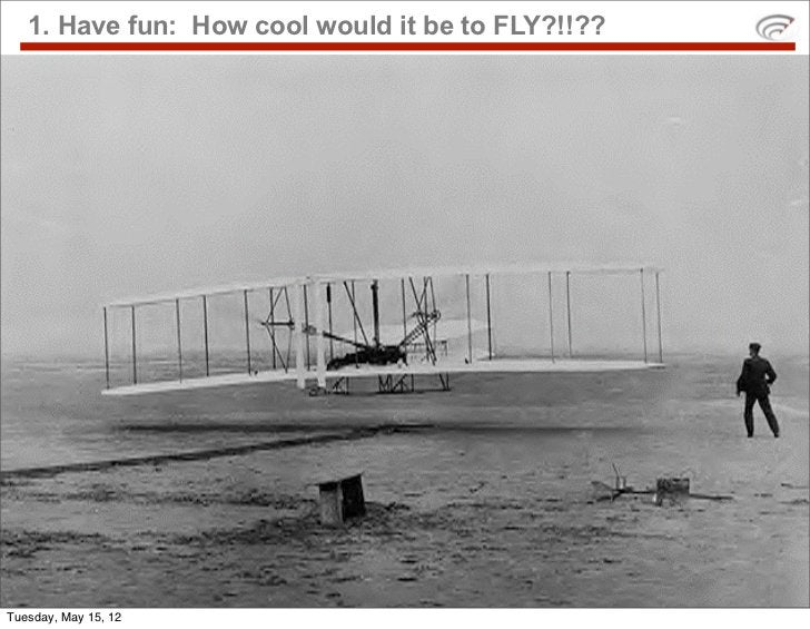 1. Have fun: How cool would it be to FLY?!!??Tuesday, May 15, 12