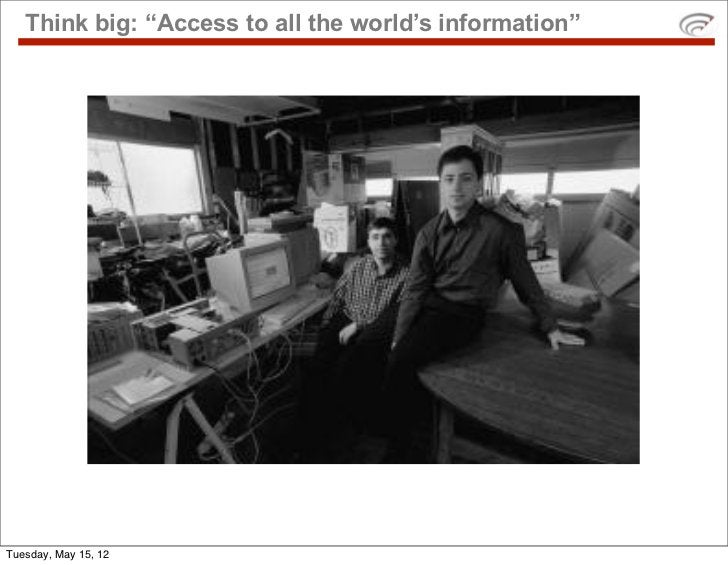 """Think big: """"Access to all the world's information""""Tuesday, May 15, 12"""