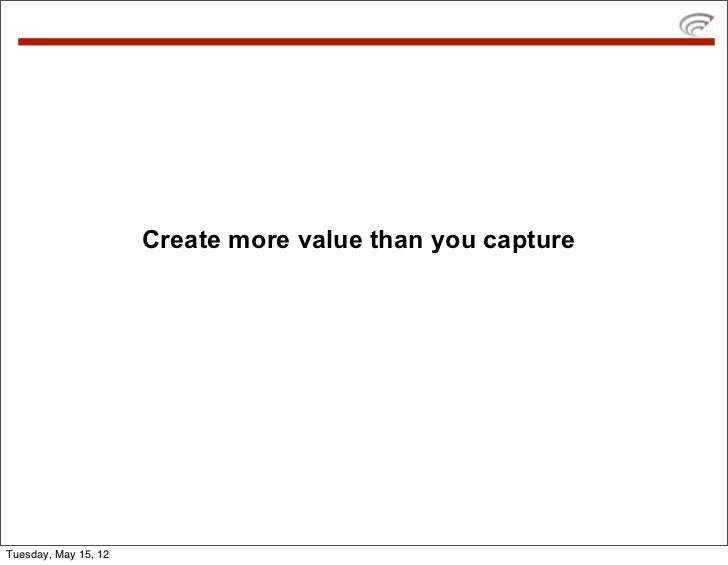Create more value than you captureTuesday, May 15, 12