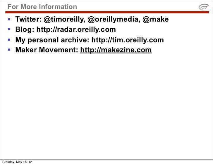For More Information   §   Twitter: @timoreilly, @oreillymedia, @make   §   Blog: http://radar.oreilly.com   §   My per...