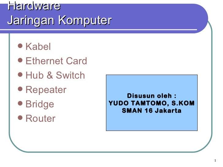 Hardware  Jaringan Komputer <ul><li>Kabel </li></ul><ul><li>Ethernet Card </li></ul><ul><li>Hub & Switch </li></ul><ul><li...