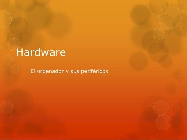 Hardware El ordenador y sus periféricos