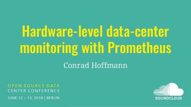 Hardware-level data-center monitoring with Prometheus Conrad Hoffmann