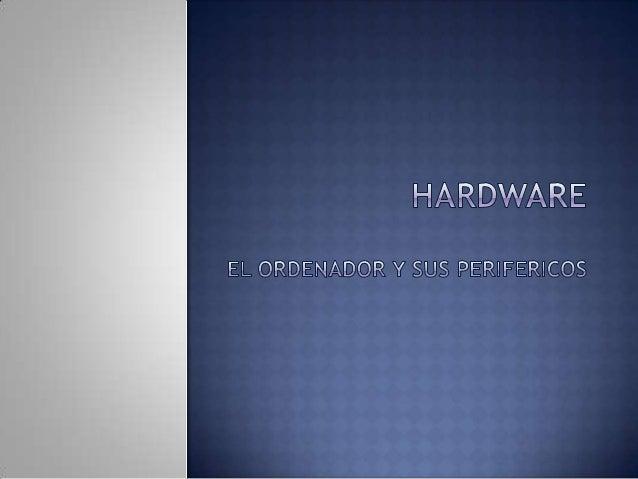 Hardware  Ordenador  Periféricos  - Entrada - salida - Almacenamiento  Elementos de red  28/01/2014