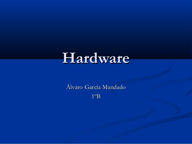 HardwareHardware Álvaro García MandadoÁlvaro García Mandado 1ºB1ºB