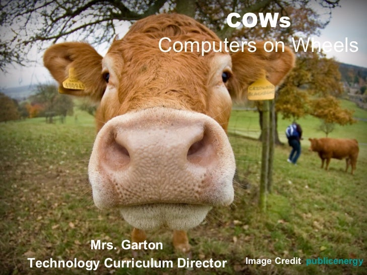 COWs Computers on Wheels Mrs. Garton Technology Curriculum Director Image Credit :  publicenergy