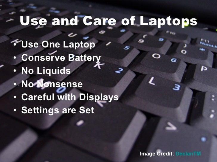 Use and Care of Laptops <ul><li>Use One Laptop </li></ul><ul><li>Conserve Battery </li></ul><ul><li>No Liquids </li></ul><...