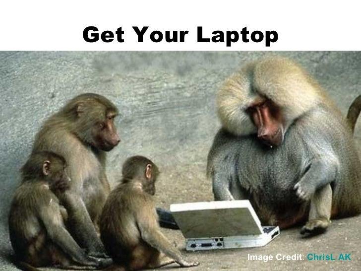 Get Your Laptop Image Credit :  ChrisL  AK