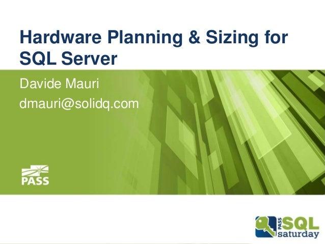 Hardware Planning & Sizing for SQL Server Davide Mauri dmauri@solidq.com