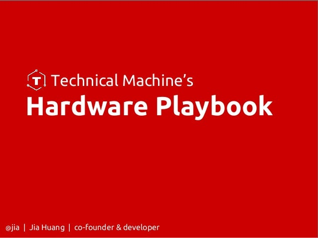 Technical Machine's Hardware Playbook @jia | Jia Huang | co-founder & developer