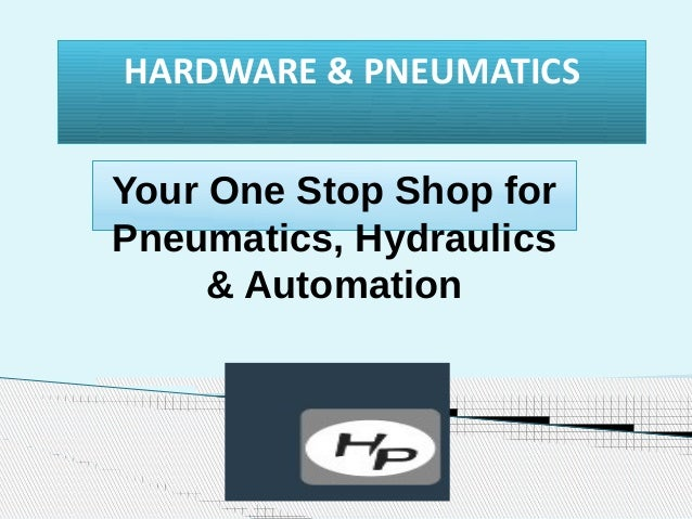 HARDWARE & PNEUMATICS Your One Stop Shop for Pneumatics, Hydraulics & Automation