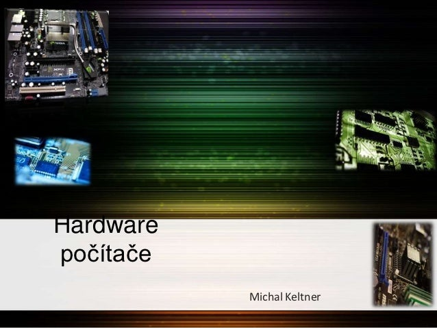 Hardwarepočítače           Michal Keltner