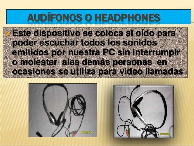 AUDÍFONOS O HEADPHONES Estedispositivo se coloca al oído para poder escuchar todos los sonidos emitidos por nuestra PC si...