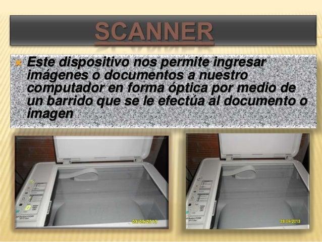    Este dispositivo nos permite ingresar    imágenes o documentos a nuestro    computador en forma óptica por medio de   ...