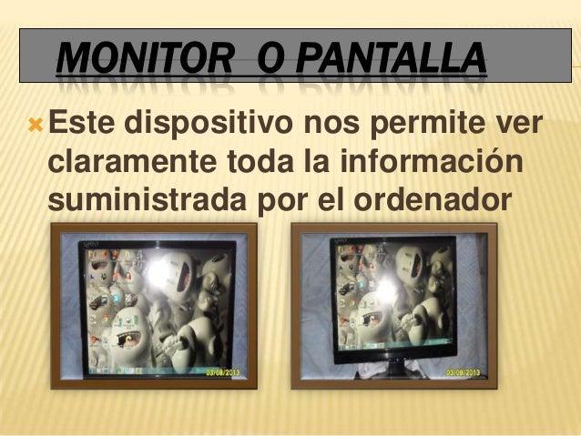 MONITOR O PANTALLA Estedispositivo nos permite ver claramente toda la información suministrada por el ordenador
