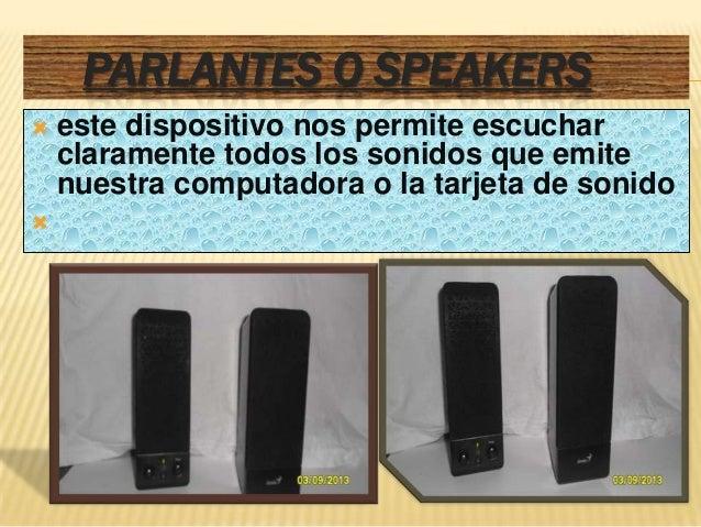 PARLANTES O SPEAKERS   este dispositivo nos permite escuchar    claramente todos los sonidos que emite    nuestra computa...