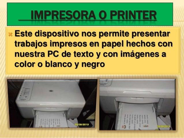 IMPRESORA O PRINTER Estedispositivo nos permite presentar trabajos impresos en papel hechos con nuestra PC de texto y con...