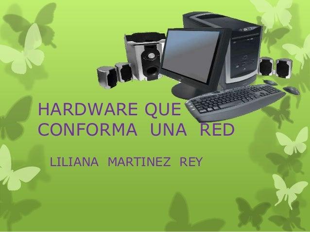 HARDWARE QUE CONFORMA UNA RED LILIANA MARTINEZ REY