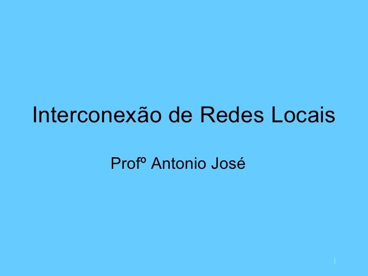 Interconexão de Redes Locais Profº Antonio José