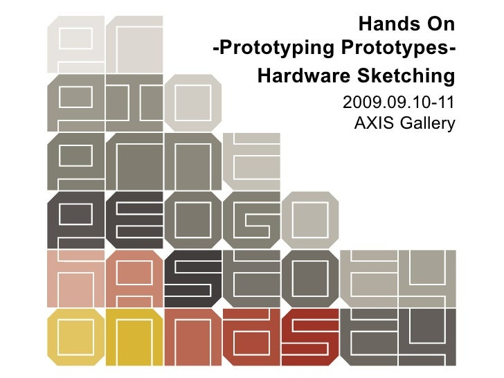 Hands On -Prototyping Prototypes-     Hardware Sketching             2009.09.10-11              AXIS Gallery