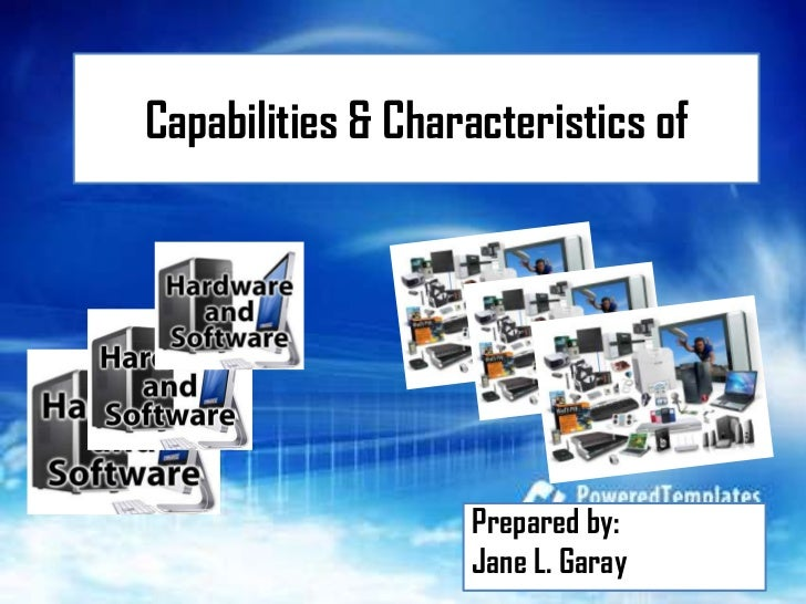 Capabilities & Characteristics of                   Prepared by:                   Jane L. Garay