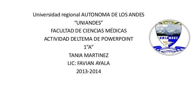 """Universidad regional AUTONOMA DE LOS ANDES """"UNIANDES"""" FACULTAD DE CIENCIAS MÉDICAS ACTIVIDAD DELTEMA DE POWERPOINT 1""""A"""" TA..."""