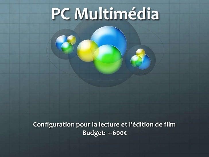 PC MultimédiaConfiguration pour la lecture et l'édition de film                Budget: +-600€