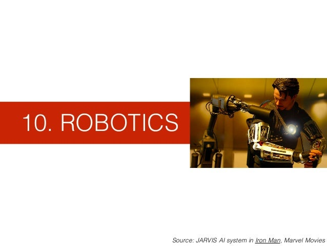 10. ROBOTICS Source: JARVIS AI system in Iron Man, Marvel Movies