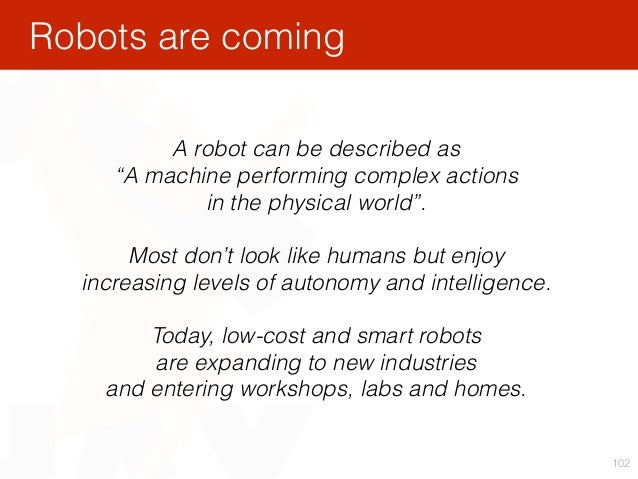 """102 A robot can be described as """"A machine performing complex actions in the physical world"""". Most don't look like human..."""