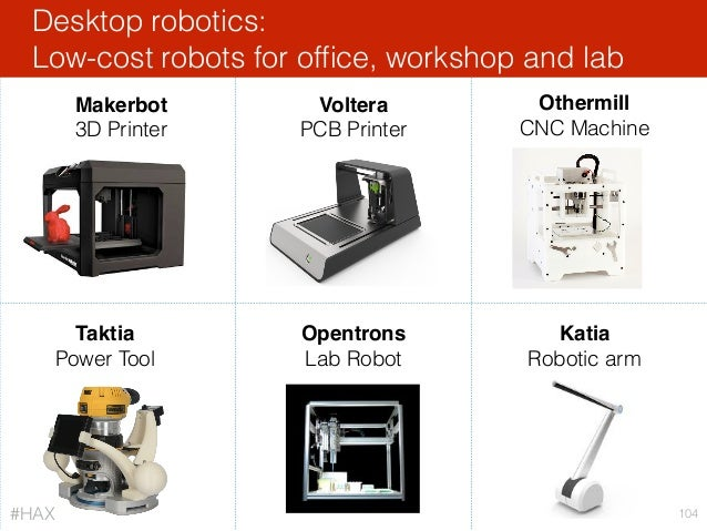 Desktop robotics: Low-cost robots for office, workshop and lab 104 Voltera PCB Printer Opentrons Lab Robot Othermill CNC Ma...