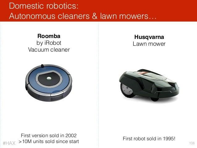 Domestic robotics: Autonomous cleaners & lawn mowers… 108 Husqvarna Lawn mower Roomba by iRobot Vacuum cleaner First versi...