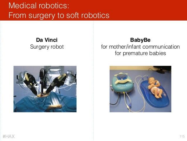 Medical robotics: From surgery to soft robotics 115 Da Vinci Surgery robot BabyBe for mother/infant communication for prem...