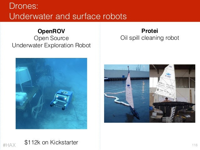 Drones: Underwater and surface robots 118 OpenROV Open Source Underwater Exploration Robot Protei Oil spill cleaning robot...
