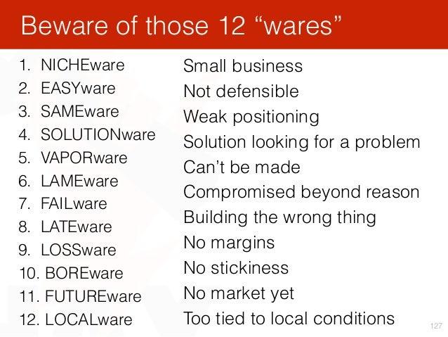 127 1. NICHEware 2. EASYware 3. SAMEware 4. SOLUTIONware 5. VAPORware 6. LAMEware 7. FAILware 8. LATEware 9. LOSSw...