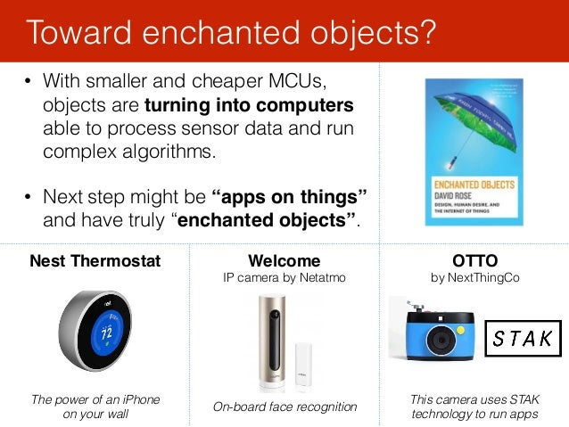 • With smaller and cheaper MCUs, objects are turning into computers able to process sensor data and run complex algorithms...