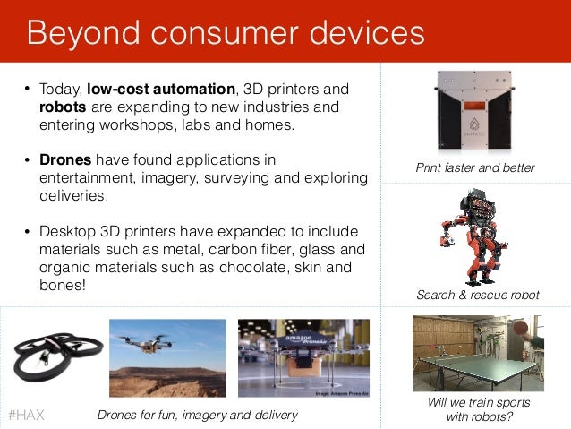 • Today, low-cost automation, 3D printers and robots are expanding to new industries and entering workshops, labs and home...